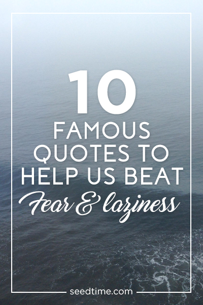 10 famous quotes to help us beat fear and laziness