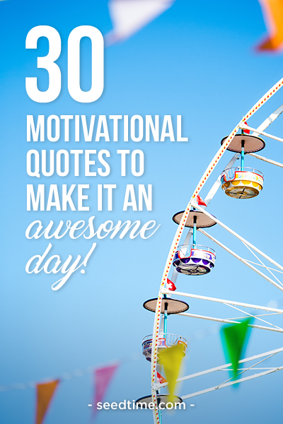 30 Motivational Quotes to Make it an Awesome Day