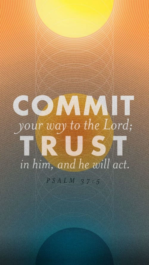 Have you committed your way to the Lord?Trust in Him and He will act! Psalm 37:5