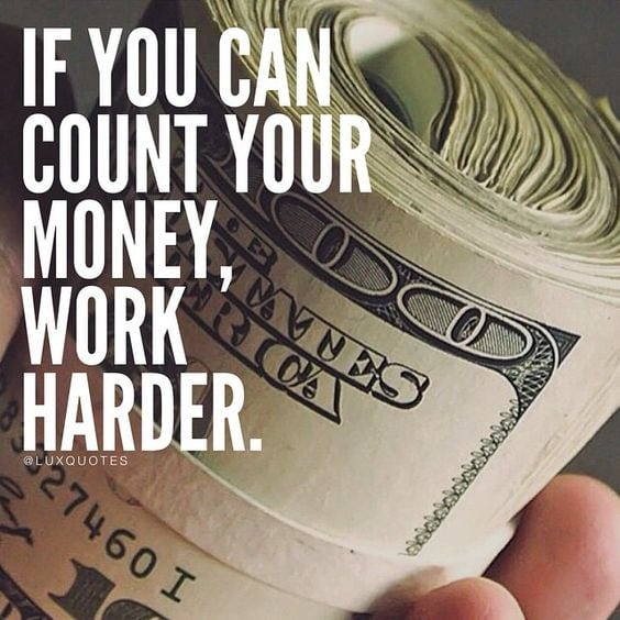 If you can count your money, work harder!
