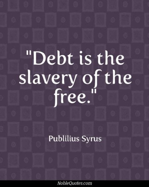 Debt is the Slavery of the Free!