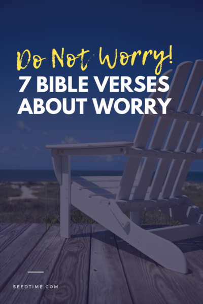 Do Not Worry! 7 Bible Verses about Worry