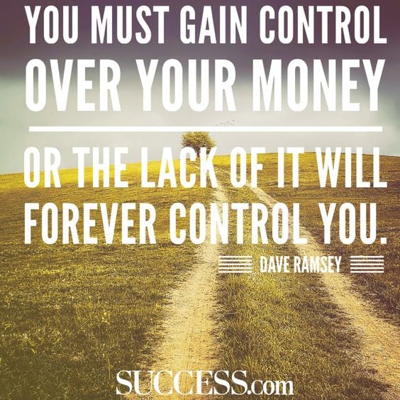 You must gain control over your money, or the lack of it will forever control you!