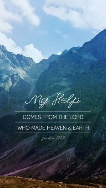 My help comes from the Lord, Who made heaven and earth.