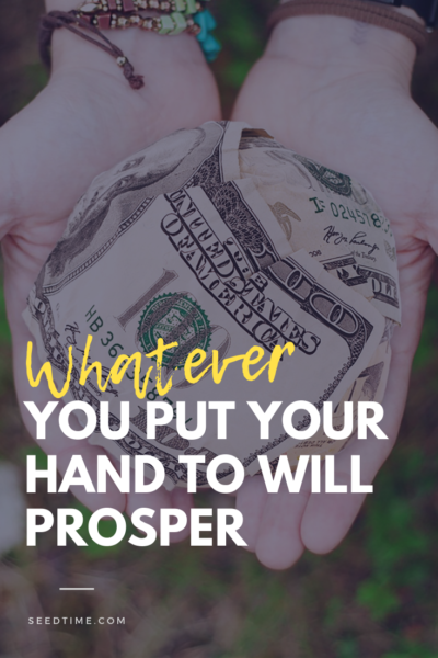 Whatever you put your hand to will prosper