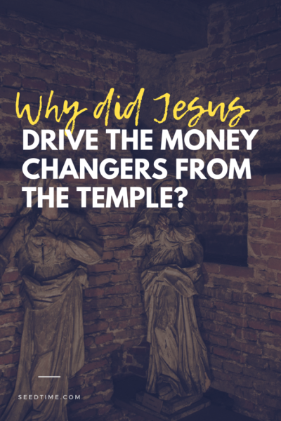 Why did Jesus drive the money changers from the temple?