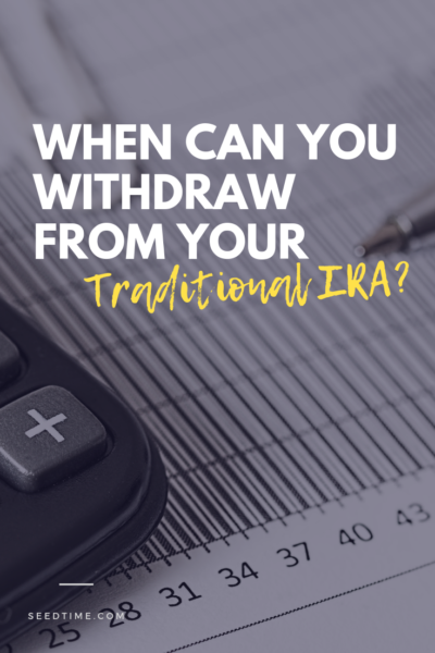 When Can You Withdraw From Your Traditional IRA