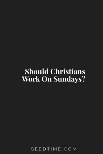 Should Christians work on Sundays?