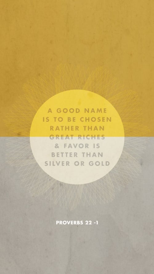 A Good Name... is to be chosen rather than great riches!