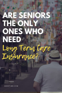 are seniors the only ones who need long term care insurance
