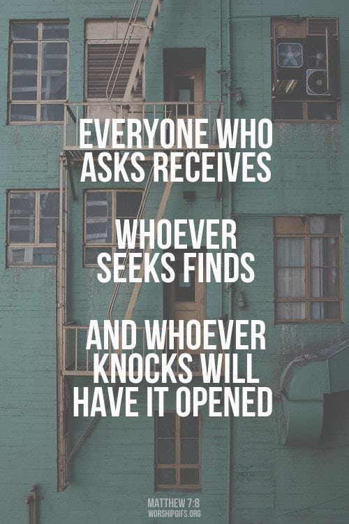 """God wants you to know... """"Everyone who asks, receives. Whoever sees, finds. And, whoever knocks will have it open!"""""""