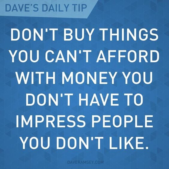 """Don't buy things you can't afford with money you don't have to impress people you don't like."""