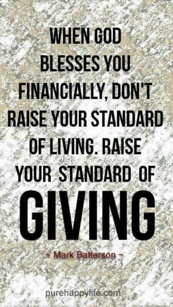 """When God blesses you financially, don't raise your standard of living, raise your standard of giving."""