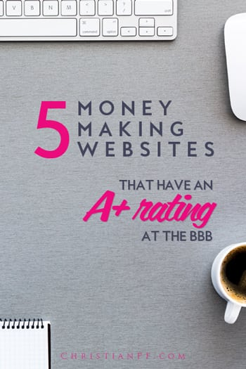 I decided to do some research and find all the LEGIT money-making websites out there as proved by the BBB (Better Business Bureau). While there are a lot of scammy ones out there, these 5 all have an A+ rating with the BBB - a feat that is not easy to accomplish! ...Since we have written a handful of articles about ways to make money, and some include a variety of money-making websites, readers are often concerned about avoiding the scams. I will first tell you that I have investigated every one of these websites that we link to and have tried out almost every one myself. Obviously the scammy ones, or ones that never pay up never appear in the articles. But even better than the ones that are just legit, are the ones that are truly outstanding. So that's what I decided to with this post is point out 5 of the best out there....