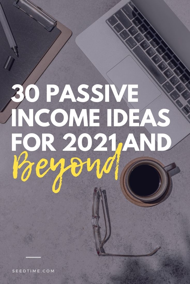 30 Passive Income Ideas For 2021 And Beyond