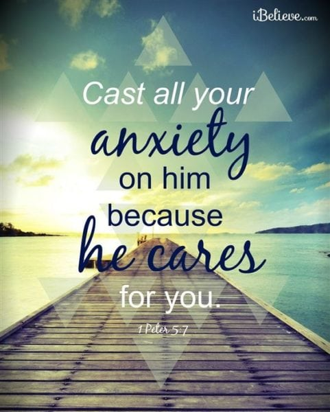 1 Peter 5:7 ESV Casting all your anxieties on him, because he cares for you.