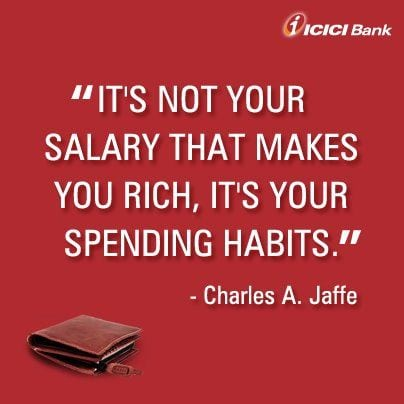 """It's not your salary that makes you rich, it's your spending habits."""