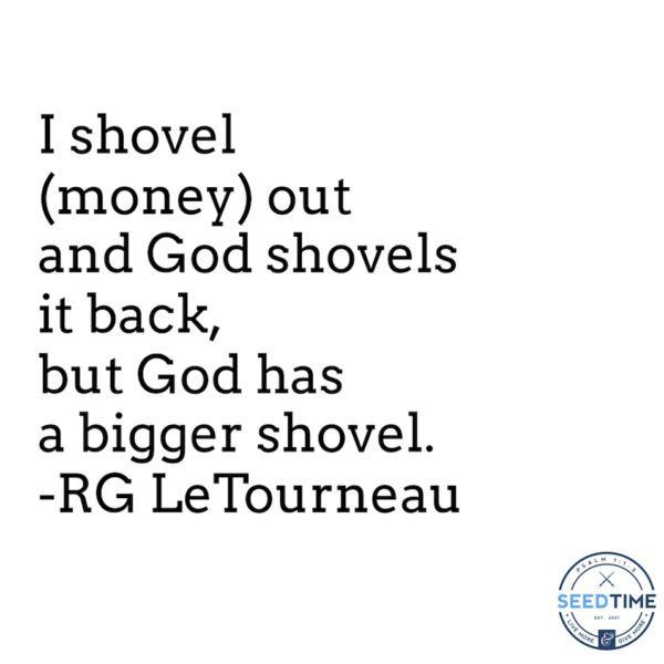 rg letourneau quote - I shovel it out and God shovels it back