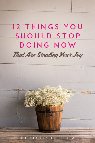 These are 12 things you can stop doing today to get more of your JOY back in your life