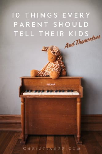 These are 10 important things we should be telling our children - and even ourselves